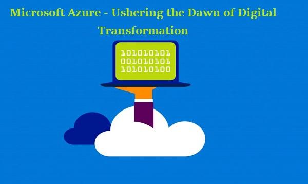 Microsoft Azure - Ushering the Dawn of Digital Transformation